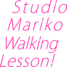 Studio Mariko Walking Lesson!